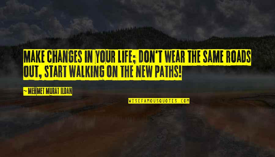 Making A New Life Quotes By Mehmet Murat Ildan: Make changes in your life; don't wear the