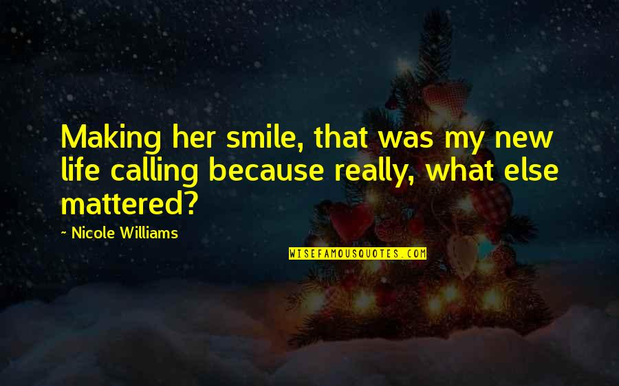 Making A New Life Quotes By Nicole Williams: Making her smile, that was my new life
