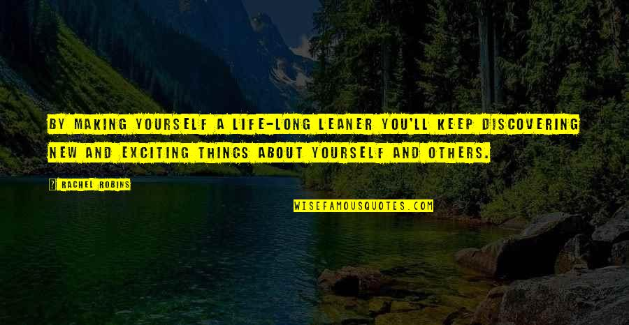 Making A New Life Quotes By Rachel Robins: By making yourself a life-long leaner you'll keep