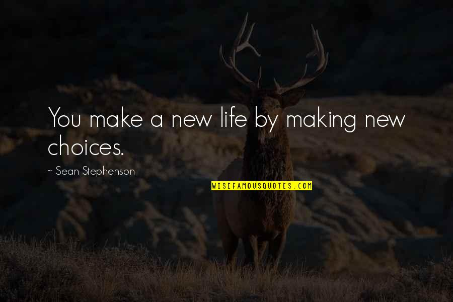 Making A New Life Quotes By Sean Stephenson: You make a new life by making new