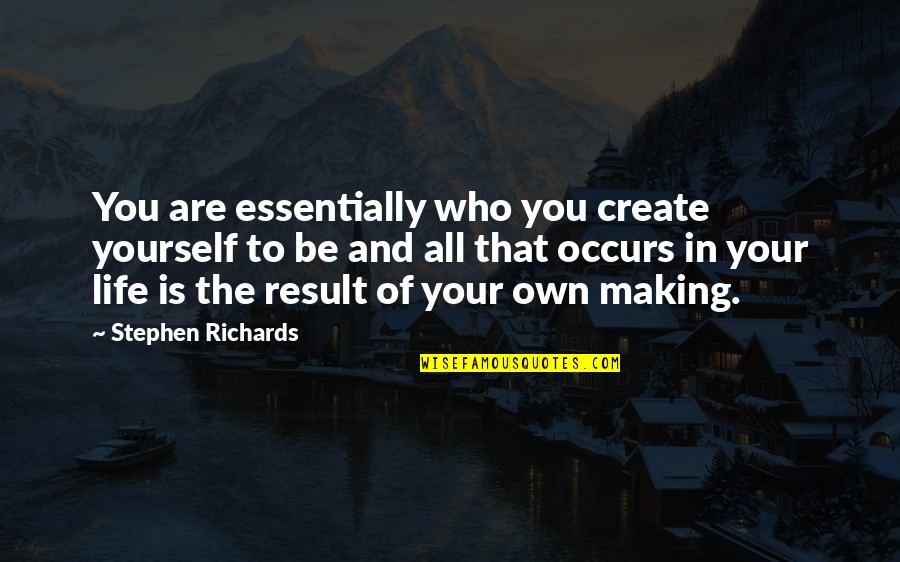 Making A New Life Quotes By Stephen Richards: You are essentially who you create yourself to