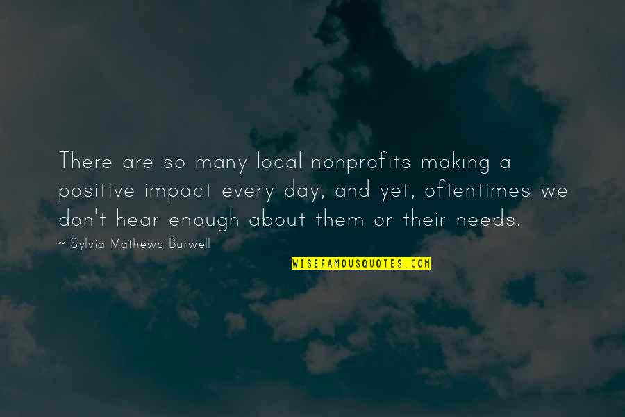 Making A Positive Impact Quotes By Sylvia Mathews Burwell: There are so many local nonprofits making a