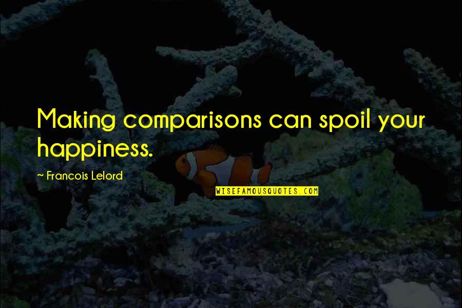 Making Comparisons Quotes By Francois Lelord: Making comparisons can spoil your happiness.