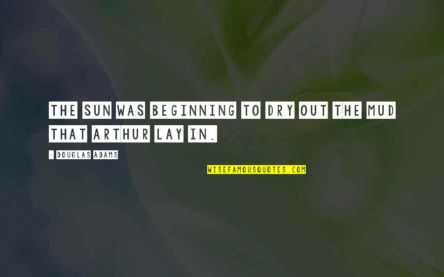 Making Decisions For Your Future Quotes By Douglas Adams: The sun was beginning to dry out the
