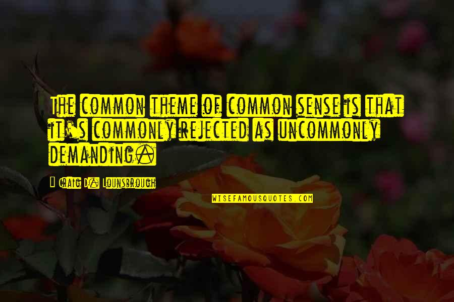 Making Difficult Decisions Quotes By Craig D. Lounsbrough: The common theme of common sense is that