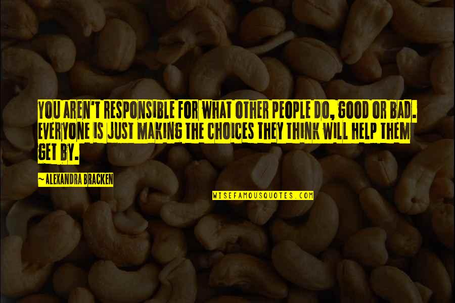 Making Good Choices Quotes By Alexandra Bracken: You aren't responsible for what other people do,