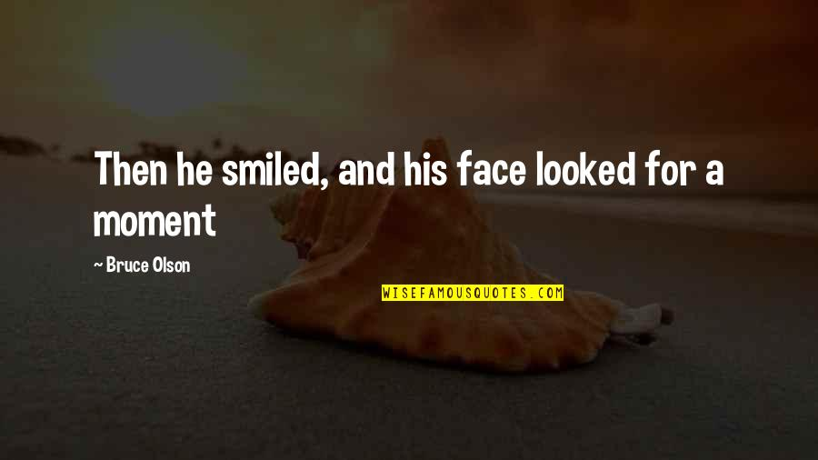 Making Good Choices Quotes By Bruce Olson: Then he smiled, and his face looked for