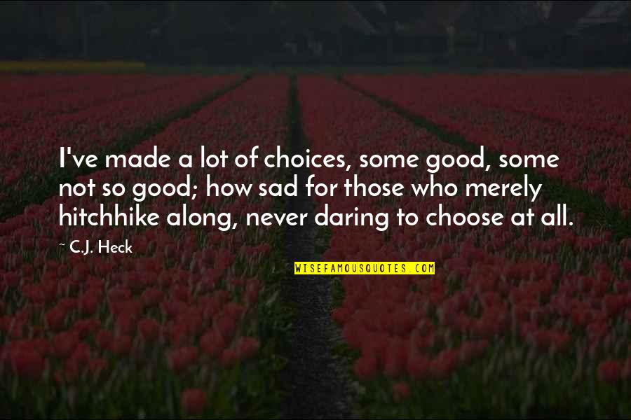 Making Good Choices Quotes By C.J. Heck: I've made a lot of choices, some good,