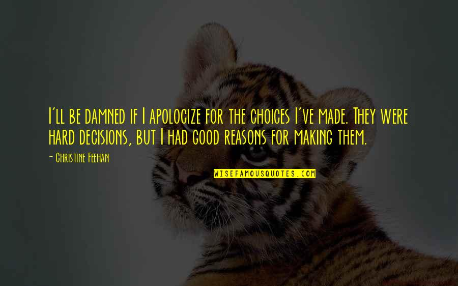 Making Good Choices Quotes By Christine Feehan: I'll be damned if I apologize for the