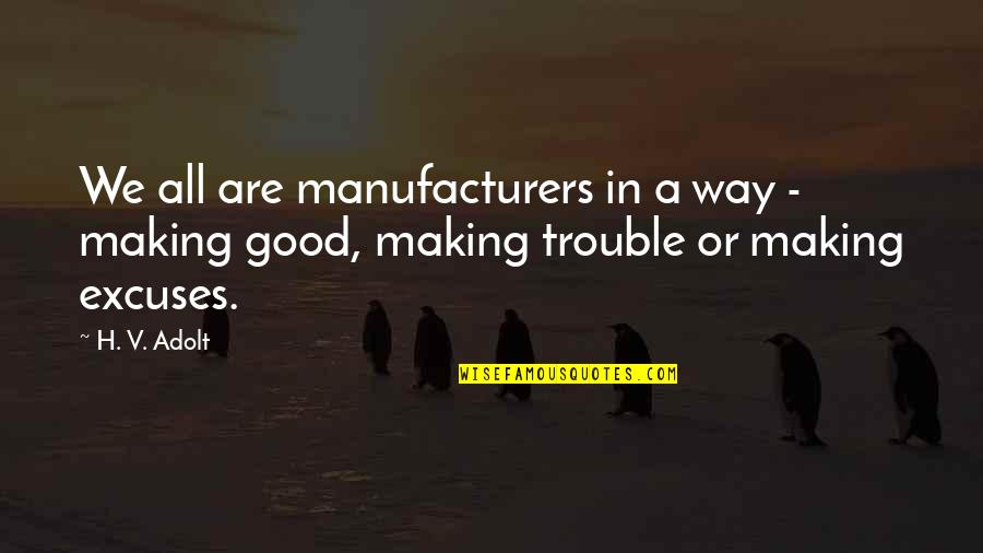 Making Good Choices Quotes By H. V. Adolt: We all are manufacturers in a way -