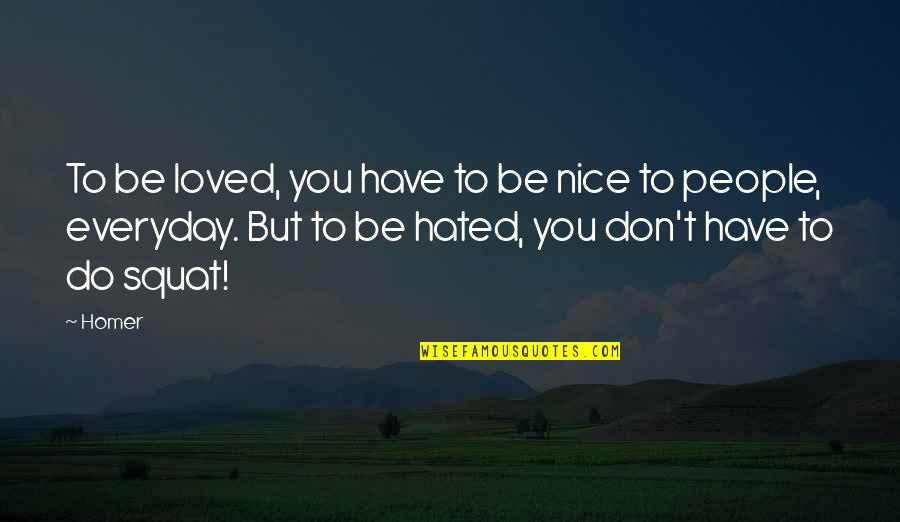 Making Good Choices Quotes By Homer: To be loved, you have to be nice