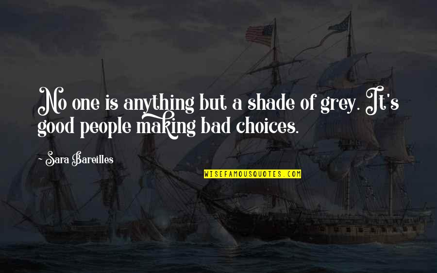 Making Good Choices Quotes By Sara Bareilles: No one is anything but a shade of