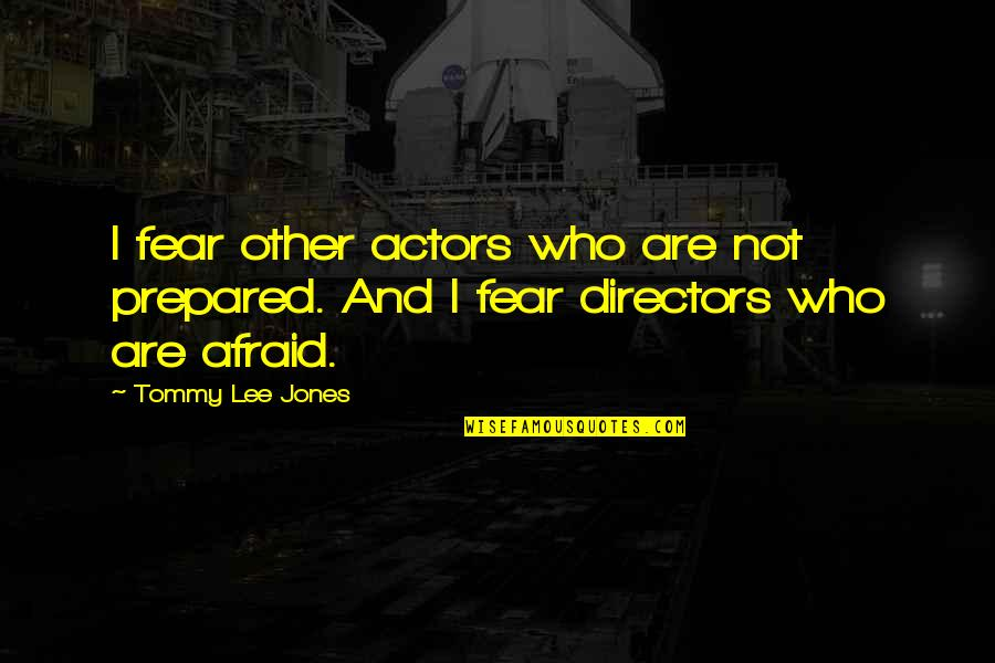 Making Good Choices Quotes By Tommy Lee Jones: I fear other actors who are not prepared.