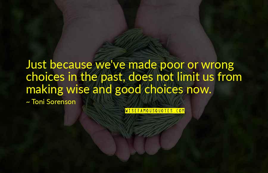 Making Good Choices Quotes By Toni Sorenson: Just because we've made poor or wrong choices