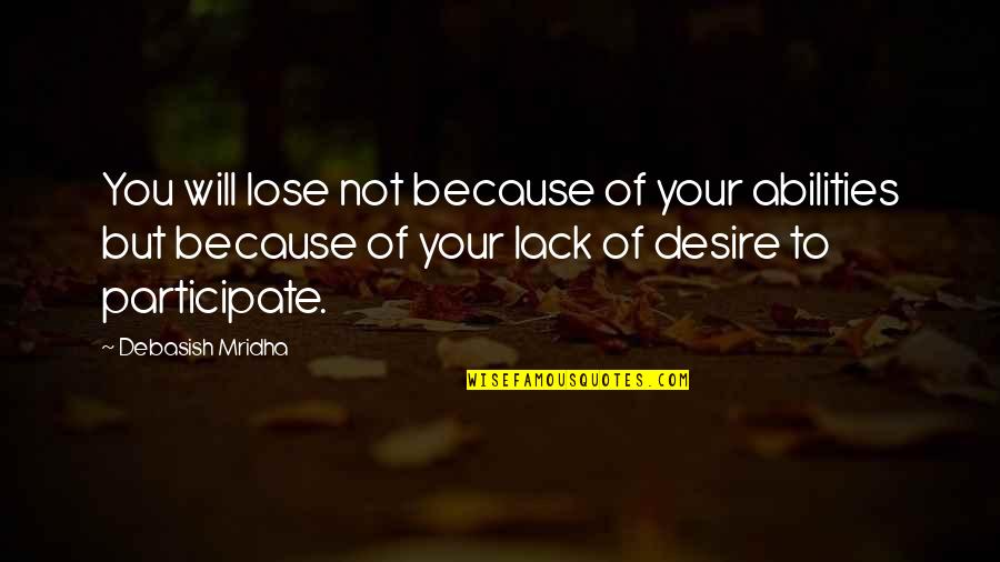 Making Good Memories Quotes By Debasish Mridha: You will lose not because of your abilities