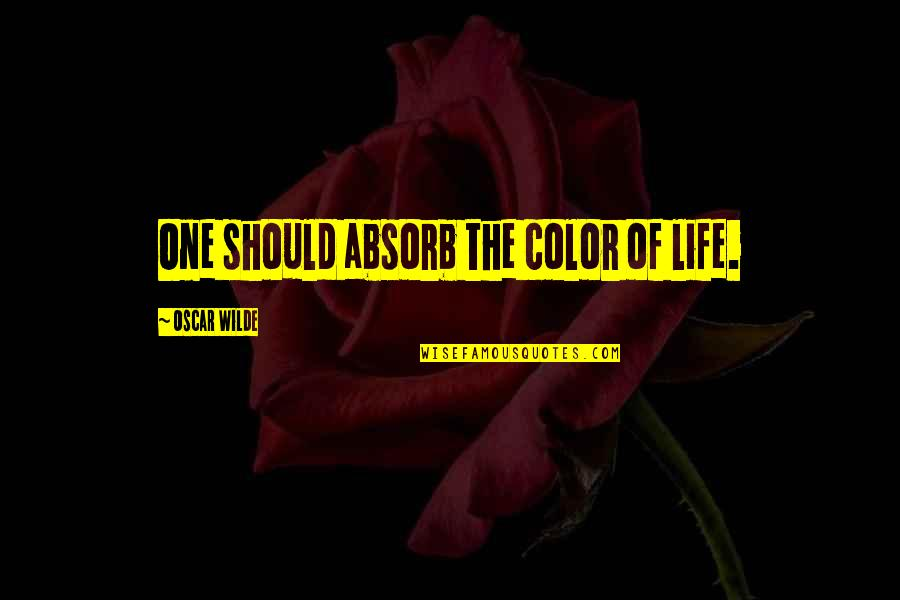 Making Good Memories Quotes By Oscar Wilde: One should absorb the color of life.