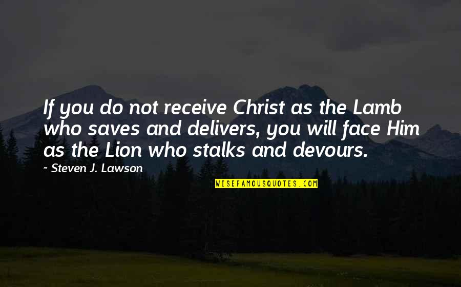 Making Good Memories Quotes By Steven J. Lawson: If you do not receive Christ as the