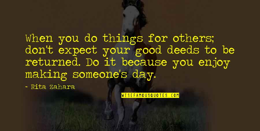Making It A Good Day Quotes By Rita Zahara: When you do things for others; don't expect