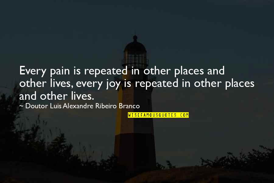 Making It Through Bad Times Quotes By Doutor Luis Alexandre Ribeiro Branco: Every pain is repeated in other places and