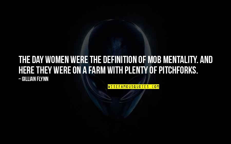 Making It Through Bad Times Quotes By Gillian Flynn: The Day women were the definition of mob