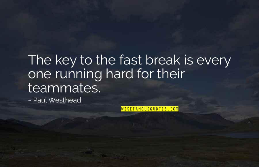 Making It Through Bad Times Quotes By Paul Westhead: The key to the fast break is every