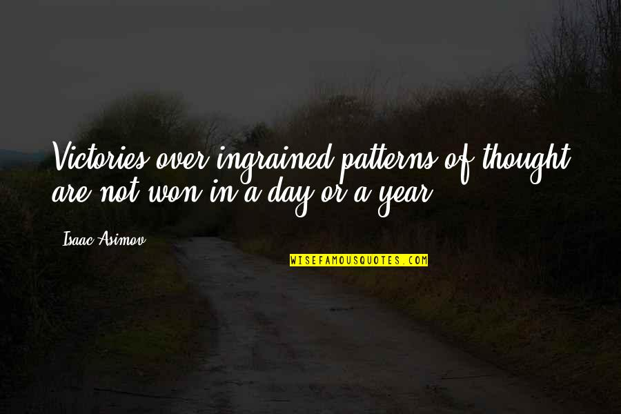Making It Through Struggles Quotes By Isaac Asimov: Victories over ingrained patterns of thought are not
