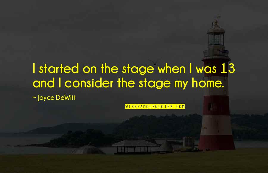 Making It Through Struggles Quotes By Joyce DeWitt: I started on the stage when I was