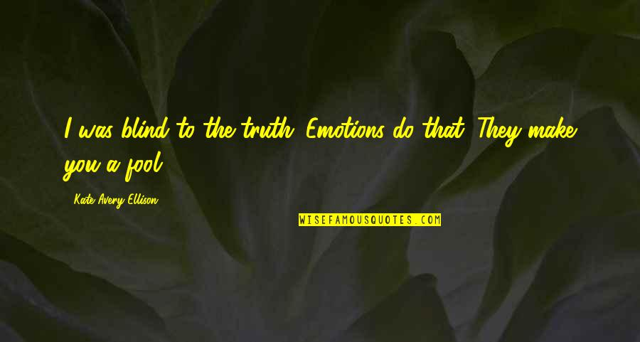 Making It Through Struggles Quotes By Kate Avery Ellison: I was blind to the truth. Emotions do