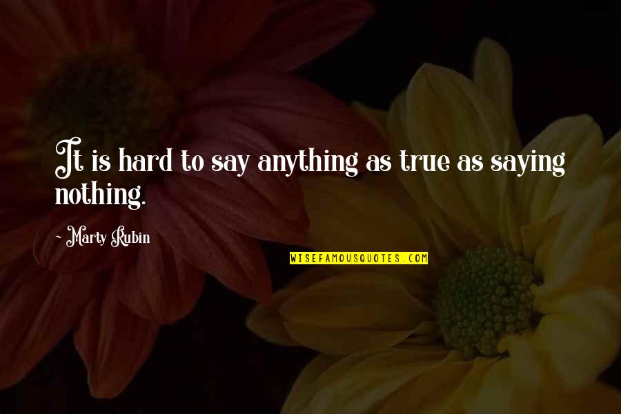 Making It Through Struggles Quotes By Marty Rubin: It is hard to say anything as true
