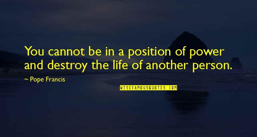Making It Through Struggles Quotes By Pope Francis: You cannot be in a position of power