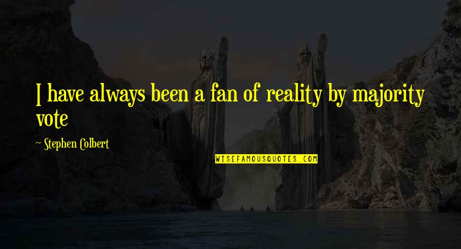 Making It Through Struggles Quotes By Stephen Colbert: I have always been a fan of reality