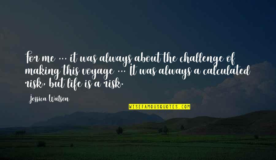 Making Life An Adventure Quotes By Jessica Watson: For me ... it was always about the