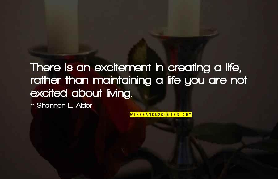 Making Life An Adventure Quotes By Shannon L. Alder: There is an excitement in creating a life,
