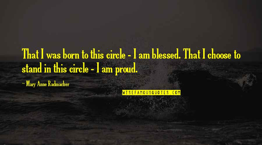 Making Memories With Children Quotes By Mary Anne Radmacher: That I was born to this circle -