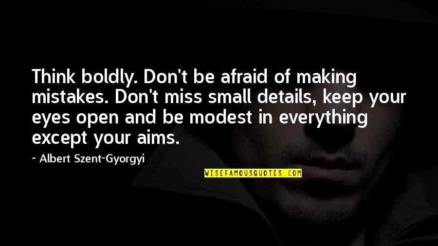 Making Mistakes In Life Quotes By Albert Szent-Gyorgyi: Think boldly. Don't be afraid of making mistakes.