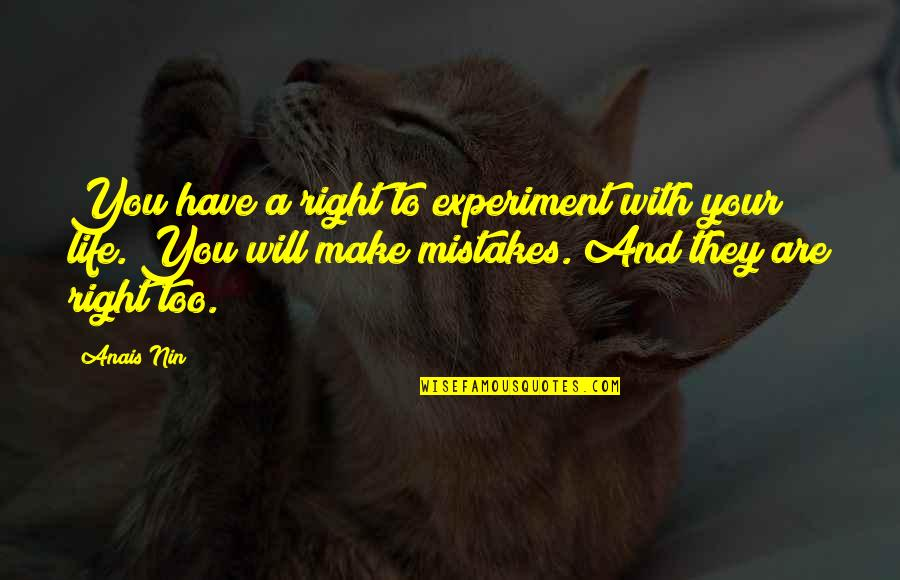 Making Mistakes In Life Quotes By Anais Nin: You have a right to experiment with your