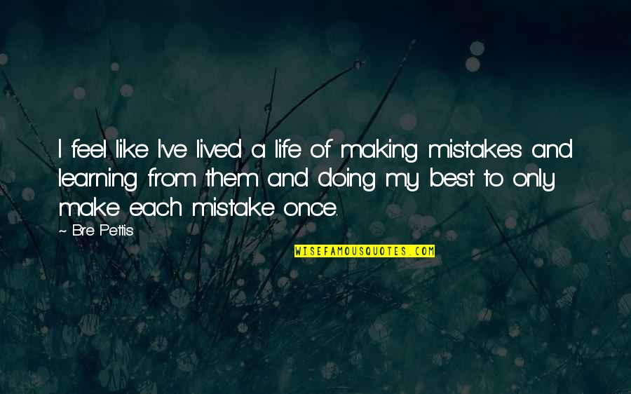 Making Mistakes In Life Quotes By Bre Pettis: I feel like I've lived a life of