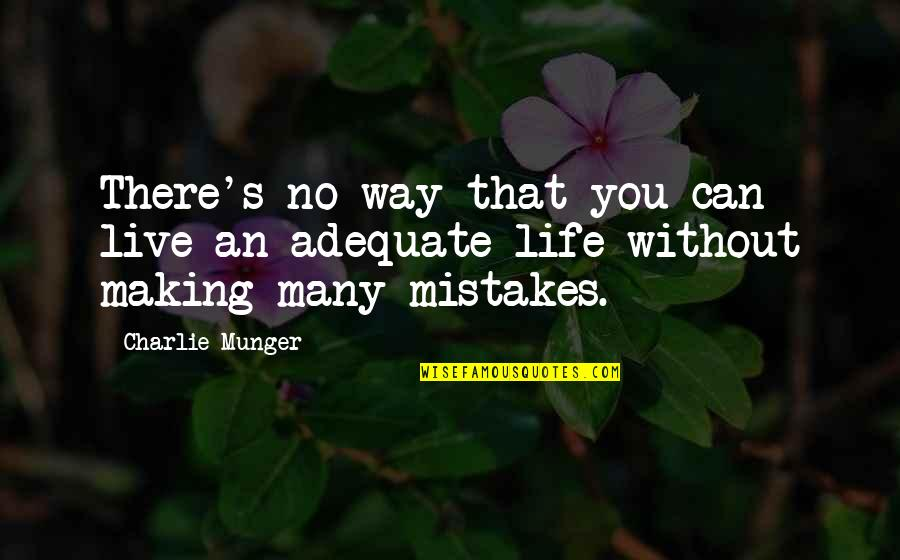 Making Mistakes In Life Quotes By Charlie Munger: There's no way that you can live an