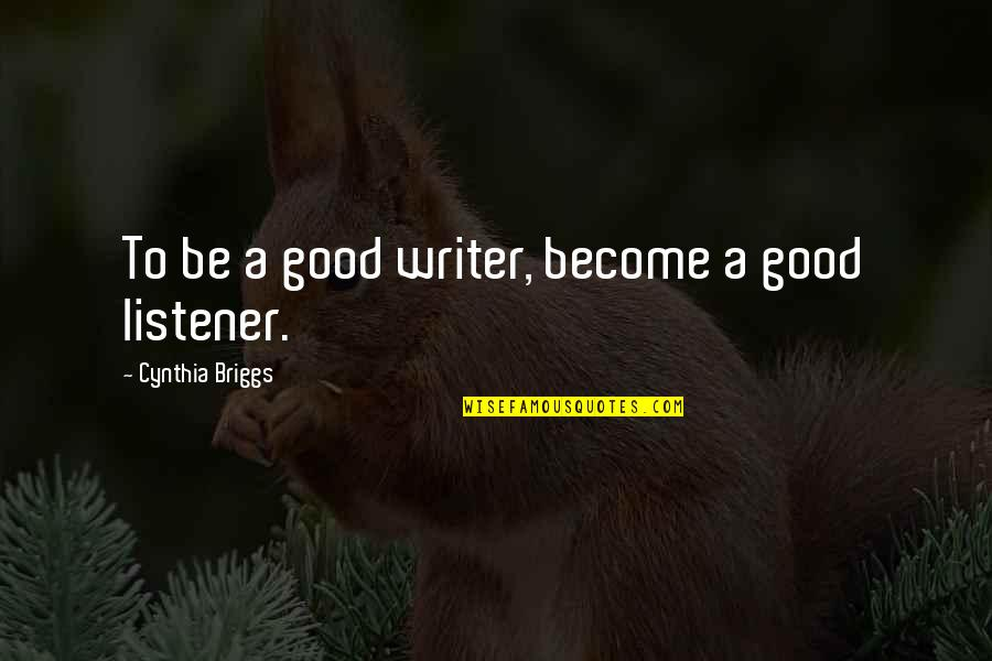 Making Mistakes In Life Quotes By Cynthia Briggs: To be a good writer, become a good