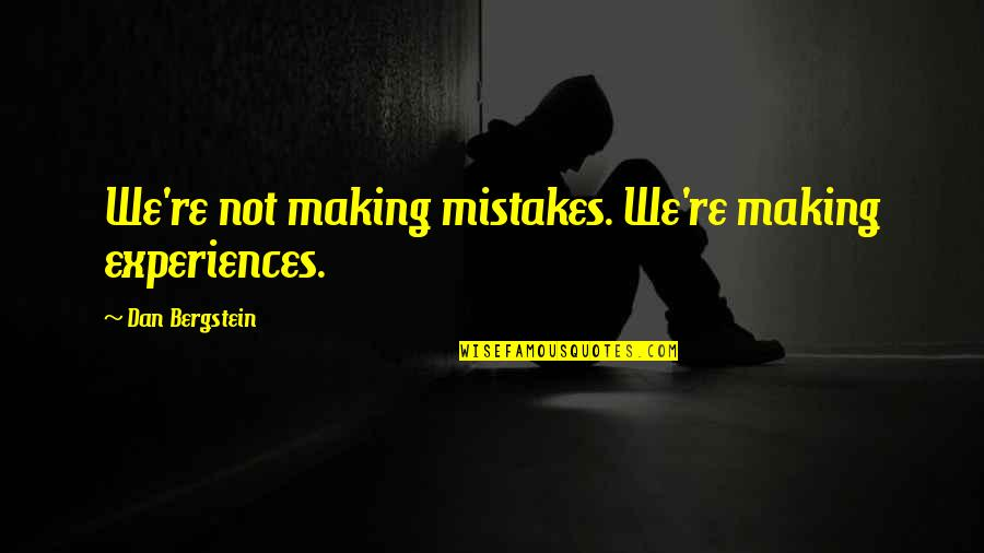 Making Mistakes In Life Quotes By Dan Bergstein: We're not making mistakes. We're making experiences.