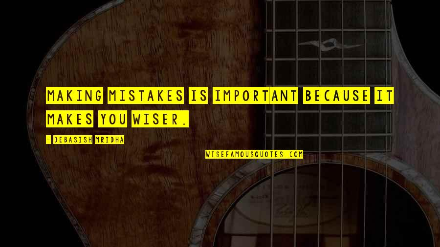 Making Mistakes In Life Quotes By Debasish Mridha: Making mistakes is important because it makes you