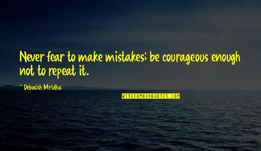 Making Mistakes In Life Quotes By Debasish Mridha: Never fear to make mistakes; be courageous enough