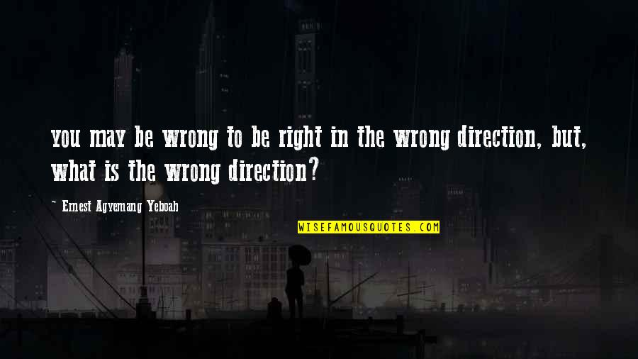 Making Mistakes In Life Quotes By Ernest Agyemang Yeboah: you may be wrong to be right in