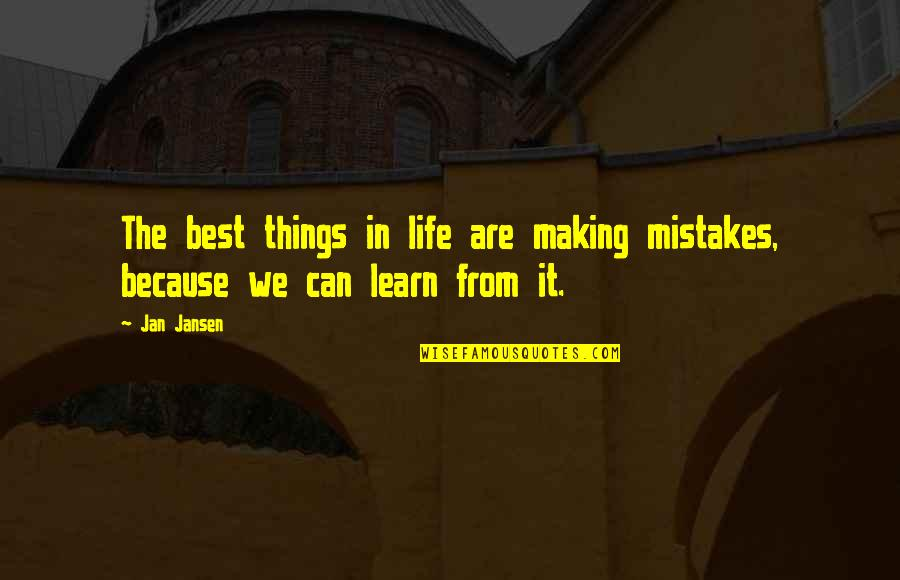 Making Mistakes In Life Quotes By Jan Jansen: The best things in life are making mistakes,