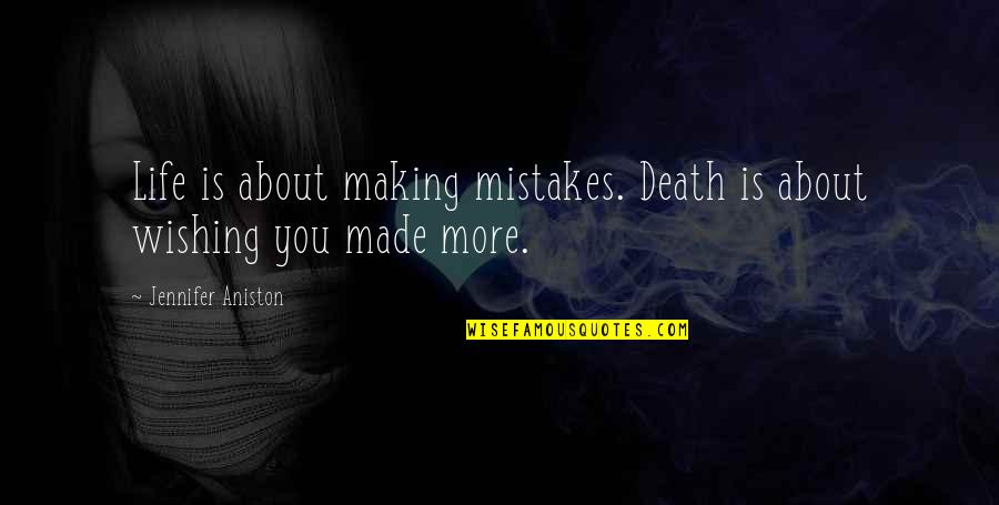 Making Mistakes In Life Quotes By Jennifer Aniston: Life is about making mistakes. Death is about