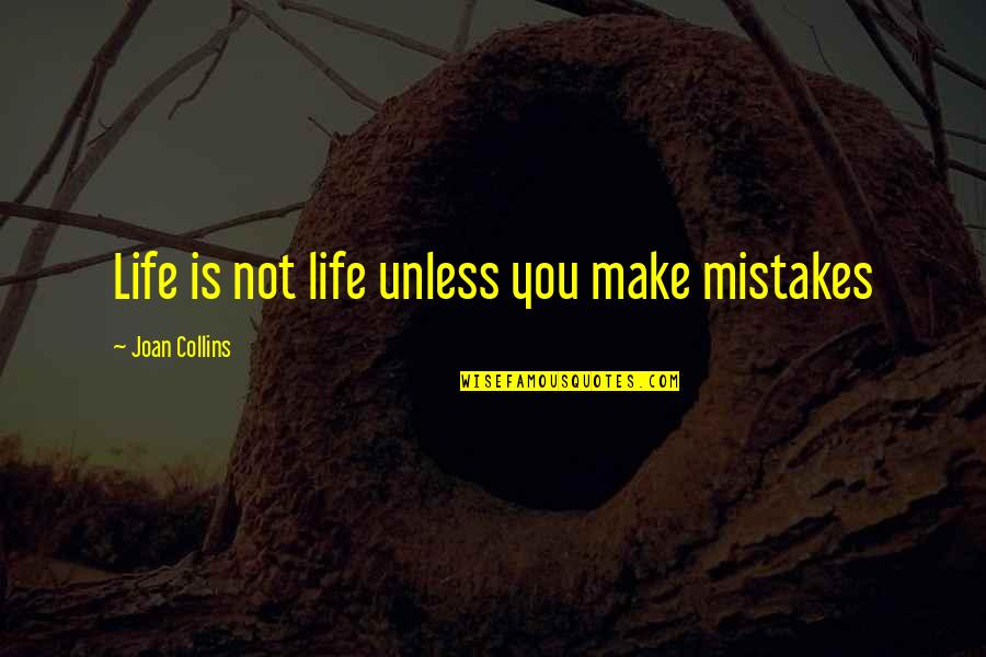 Making Mistakes In Life Quotes By Joan Collins: Life is not life unless you make mistakes