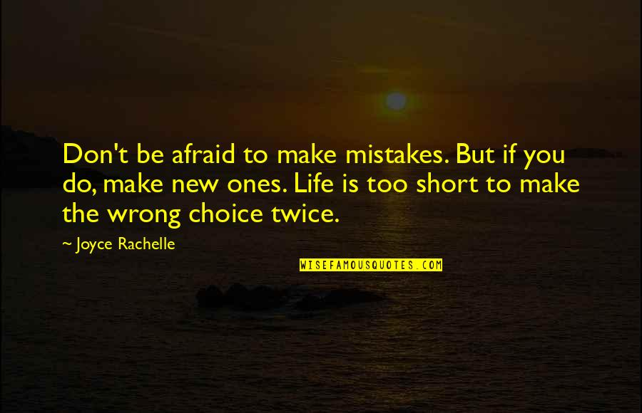 Making Mistakes In Life Quotes By Joyce Rachelle: Don't be afraid to make mistakes. But if