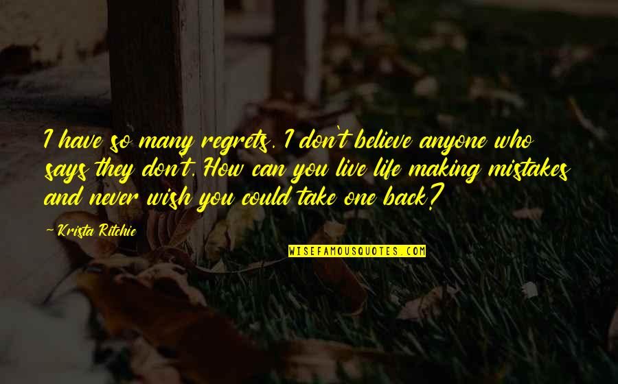 Making Mistakes In Life Quotes By Krista Ritchie: I have so many regrets. I don't believe