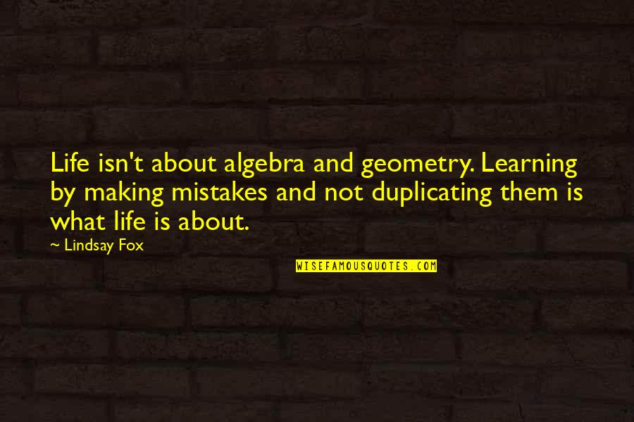 Making Mistakes In Life Quotes By Lindsay Fox: Life isn't about algebra and geometry. Learning by