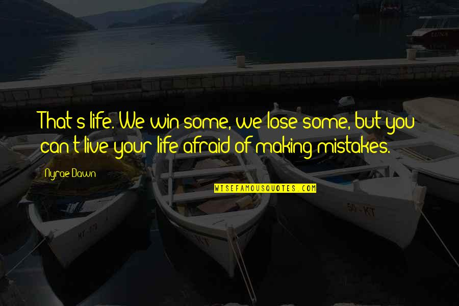 Making Mistakes In Life Quotes By Nyrae Dawn: That's life. We win some, we lose some,
